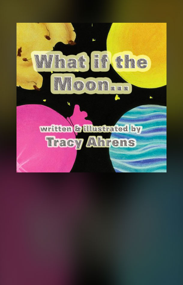 Tracy Ahrens What if the Moon
